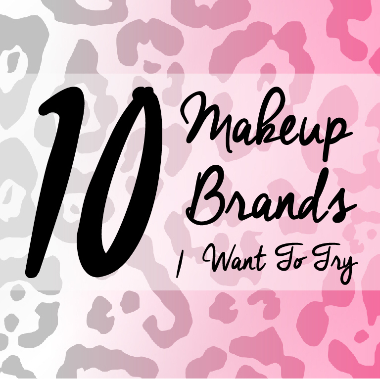 10 Makeup Brands I Want toTry